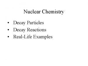 Nuclear Chemistry Decay Particles Decay Reactions RealLife Examples