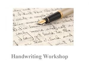 Handwriting Workshop Why is handwriting important It is