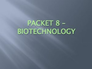 PACKET 8 BIOTECHNOLOGY Notes Introduction to Biotechnology Terms