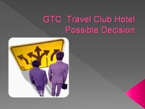 GTC Travel Club Hotel Possible Decision Date of
