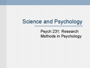 Science and Psychology Psych 231 Research Methods in