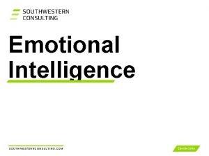 Emotional Intelligence SOUTHWESTERNCONSULTING COM Emotional Intelligence SOUTHWESTERNCONSULTING COM