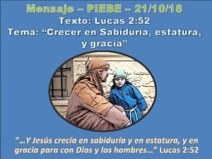 Mensaje PIEBE 211018 Texto Lucas 2 52 Tema