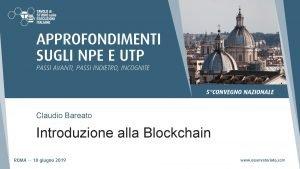 Claudio Bareato Introduzione alla Blockchain Cos una Blockchain