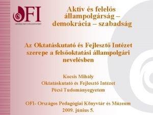 Aktv s felels llampolgrsg demokrcia szabadsg Az Oktatskutat