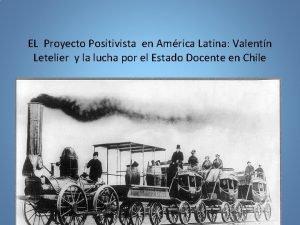 EL Proyecto Positivista en Amrica Latina Valentn Letelier