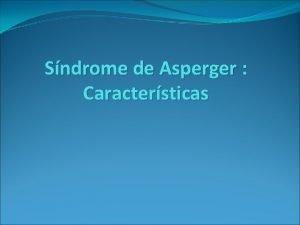 Sndrome de Asperger Caractersticas Prevalencia 36 por cada