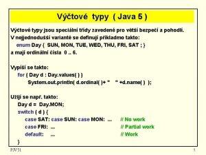 Vtov typy Java 5 Vtov typy jsou speciln