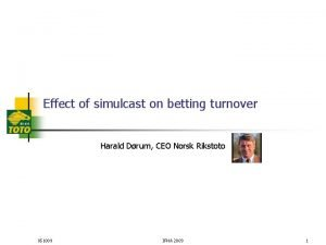 Effect of simulcast on betting turnover Harald Drum