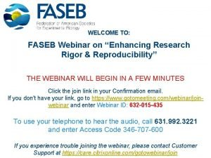 WELCOME TO FASEB Webinar on Enhancing Research Rigor
