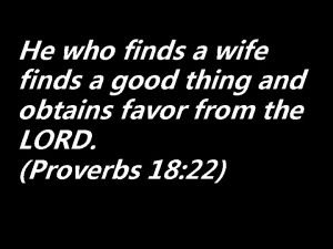 He who finds a wife finds a good