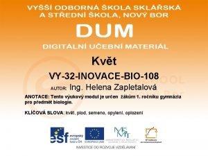 Kvt VY32 INOVACEBIO108 AUTOR Ing Helena Zapletalov ANOTACE