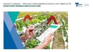 GRANT FUNDED PROJECT IMPLEMENTATION PLAN TEMPLATE WORKFORCE TRAINING