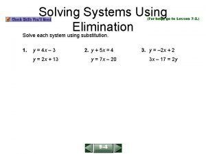 Solving Systems Using Elimination Solve each system using