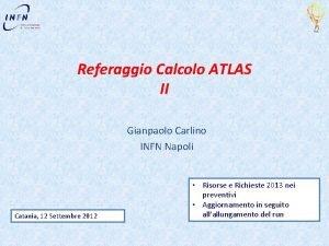 Referaggio Calcolo ATLAS II Gianpaolo Carlino INFN Napoli