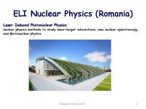 ELI Nuclear Physics Romania LaserInduced Photonuclear Physics nuclear