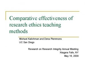 Comparative effectiveness of research ethics teaching methods Michael