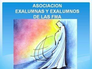 ASOCIACION EXALUMNAS Y EXALUMNOS DE LAS FMA Ya