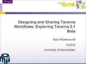 Designing and Sharing Taverna Workflows Exploring Taverna 2