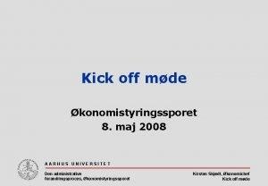 Kick off mde konomistyringssporet 8 maj 2008 AARHUS