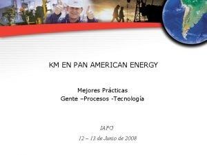 KM EN PAN AMERICAN ENERGY Mejores Prcticas Gente