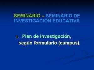 SEMINARIO SEMINARIO DE INVESTIGACIN EDUCATIVA Plan de investigacin