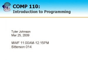 COMP 110 Introduction to Programming Tyler Johnson Mar