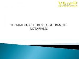 TESTAMENTOS HERENCIAS TRMITES NOTARIALES Quines Somos Somos un