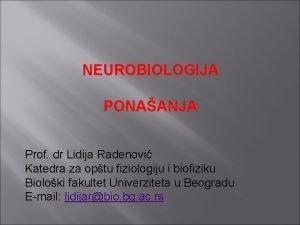 NEUROBIOLOGIJA PONAANJA Prof dr Lidija Radenovi Katedra za