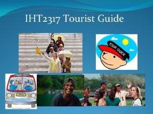 IHT 2317 Tourist Guide IHT 2317 Tourist Guide