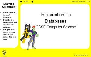 Learning Objectives Define different types of database Describe
