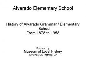 Alvarado Elementary School History of Alvarado Grammar Elementary