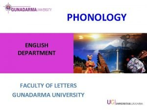 PHONOLOGY ENGLISH DEPARTMENT FACULTY OF LETTERS GUNADARMA UNIVERSITY