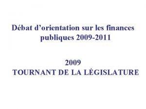 Dbat dorientation sur les finances publiques 2009 2011
