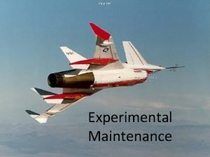 Experimental Maintenance Overview What is an Experimental Aircraft