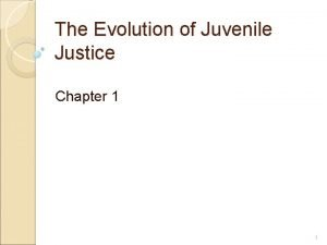 The Evolution of Juvenile Justice Chapter 1 1