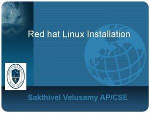 Red hat Linux Installation Sakthivel Velusamy APCSE Topics