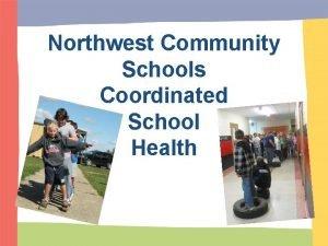 Northwest Community Schools Coordinated School Health The Northwest