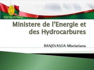 Ministere de lEnergie et des Hydrocarbures RANJEVASOA Mbolatiana