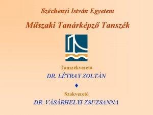 Szchenyi Istvn Egyetem Mszaki Tanrkpz Tanszkvezet DR LTRAY