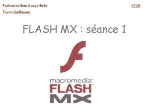 Padmanaathan Gaayathrie Favro Guillaume FLASH MX sance 1