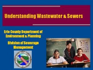 Understanding Wastewater Sewers Erie County Department of Environment