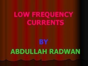 LOW FREQUENCY CURRENTS BY ABDULLAH RADWAN Low frequency