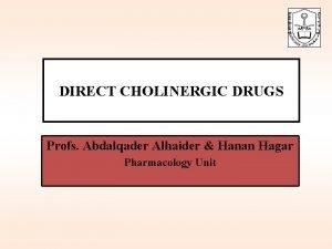 DIRECT CHOLINERGIC DRUGS Profs Abdalqader Alhaider Hanan Hagar