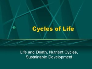 Cycles of Life and Death Nutrient Cycles Sustainable