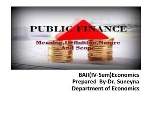 BAIIIVSemEconomics Prepared ByDr Suneyna Department of Economics Meaning