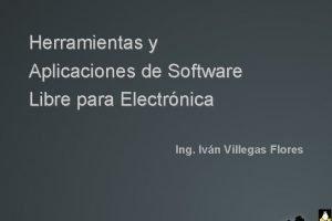 Herramientas y Aplicaciones de Software Libre para Electrnica