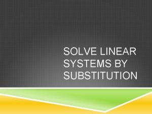 SOLVE LINEAR SYSTEMS BY SUBSTITUTION WHAT DOES SOLVING