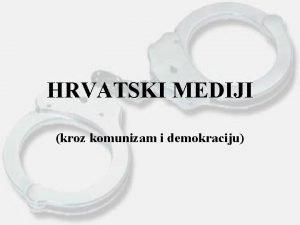 HRVATSKI MEDIJI kroz komunizam i demokraciju MEDIJI kroz