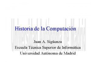 Historia de la Computacin Juan A Sigenza Escuela